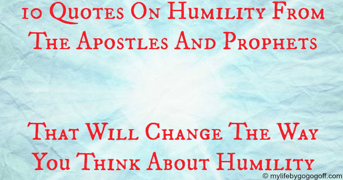 Humility Quotes | 10 Quotes On Humility From The Apostles And Prophets