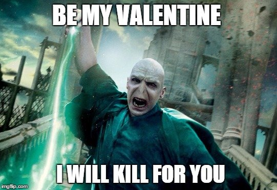 Be my valentine I will kill for you