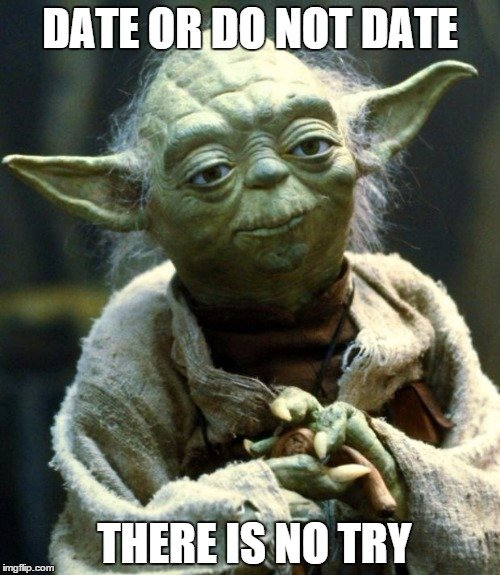 Date or do not date There is no try