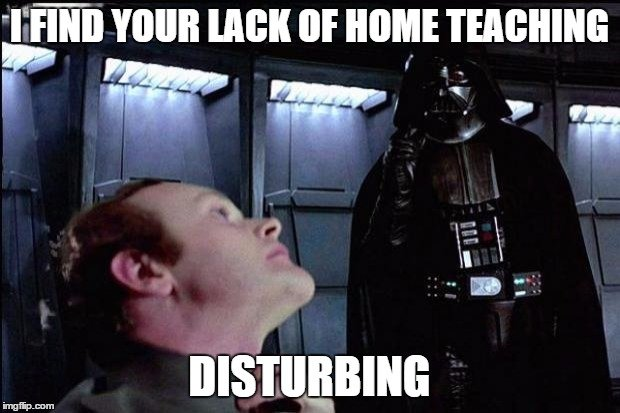 I find your lack of home teaching disturbing.