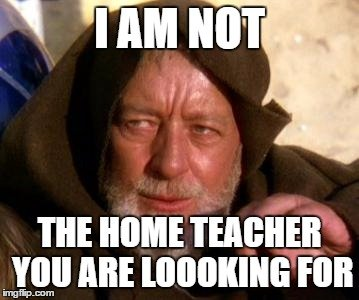 I am not the home teacher you are looking for.