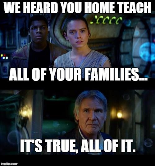 I heard you home teach... All of your Families... It's true, all of it.