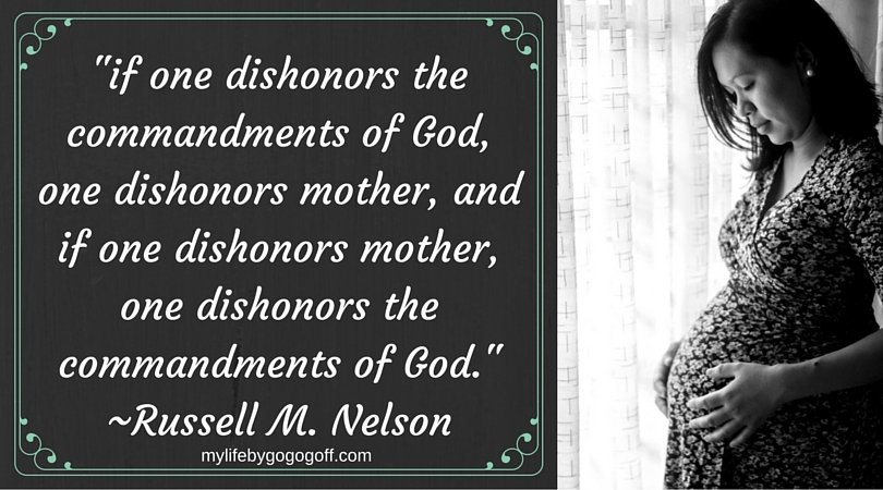 """if one dishonors the commandments of God, one dishonors mother, and if one dishonors mother, one dishonors the commandments of God."" ~Russell M. Nelson"
