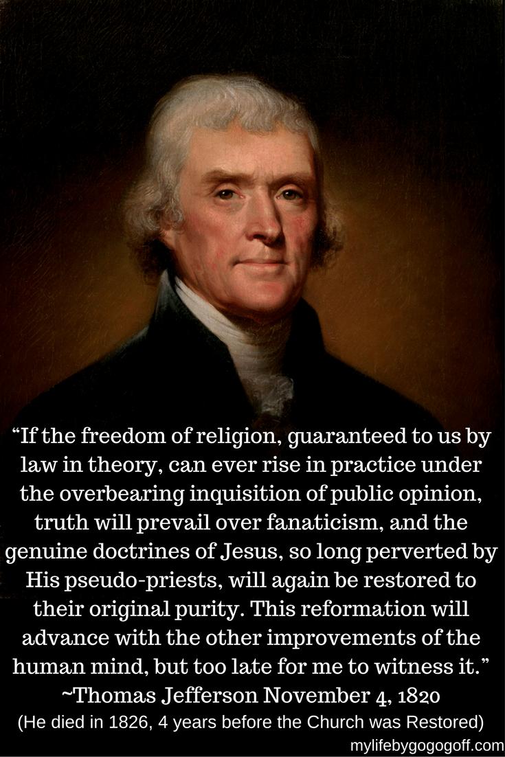 """""""如果理论上依法保证我们的宗教自由在实践中能够在公众舆论的激烈质疑下得到实践,那么真理将战胜狂热主义,而耶稣的真实教义长期以来被他的伪祭司所歪曲,它将再次恢复其原始纯度。这项改革将随着人类思想的其他进步而前进,但我来见证它为时已晚。""""〜托马斯·杰斐逊(Thomas Jefferson)1820年11月4日"""
