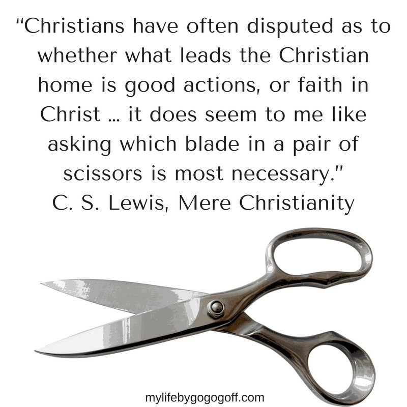 """Christians have often disputed as to whether what leads the Christian home is good actions, or faith in Christ … it does seem to me like asking which blade in a pair of scissors is most necessary."" C. S. Lewis, Mere Christianity #ByGogoGoff"