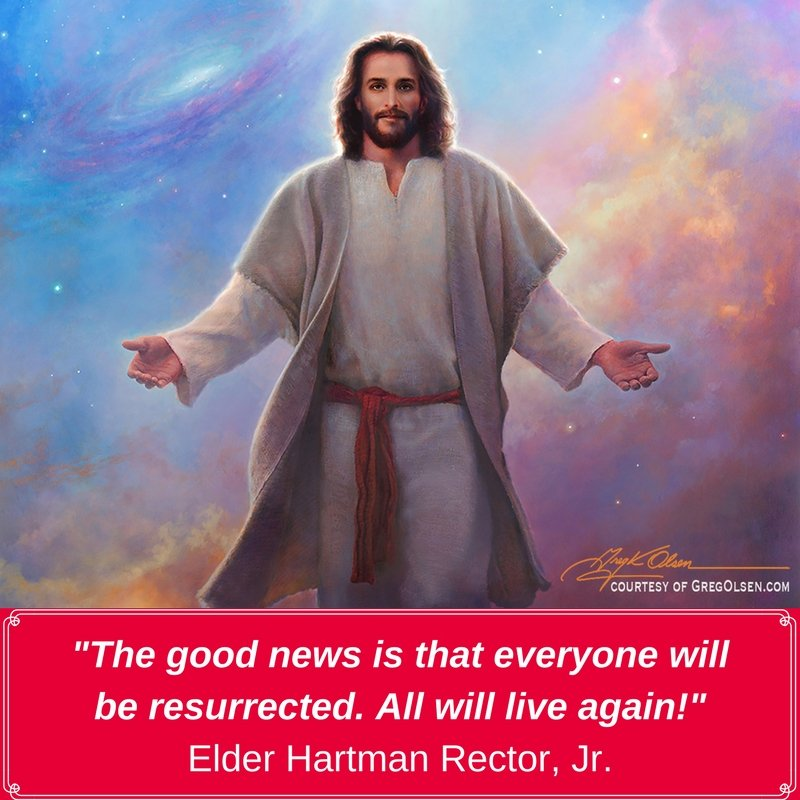 """The good news is that everyone will be resurrected. All will live again!"" Elder Hartman Rector, Jr. #ByGogoGoff"