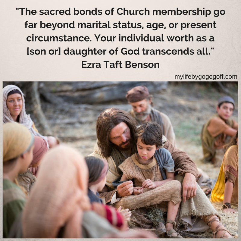 """The sacred bonds of Church membership go far beyond marital status, age, or present circumstance. Your individual worth as a daughter [or son] of God transcends all."" Ezra Taft Benson #ByGogoGoff"